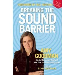 Breaking the Sound Barrier by Amy Goodman, 9781931859998.