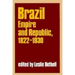 Brazil: Brazil: Empire and Republic, 1822-1930 - Selections, Empire and Republic, 1822-1930 by Leslie Bethell, 9780521368377.