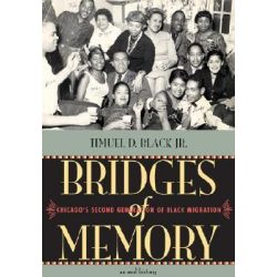 Bridges of Memory: v. 2, Chicago's Second Generation of Black Migration - An Oral History by Timuel D. Black, 9780810122956.