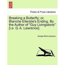 "Breaking a Butterfly; Or, Blanche Ellerslie's Ending. by the Author of ""Guy Livingstone"" [I.E. G. A. Lawrence]. by George A Lawrence, 9781241364922."
