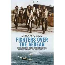Fighters Over the Aegean, Hurricanes Over Crete, Spitfires Over Kos, Beaufighters Over the Aegean 1943-44 by Brian Cull, 9781781550441.