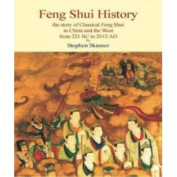 Feng Shui History, The Story of Classical Feng Shui in China & the West from 211 BC to 2012 AD by Stephen Skinner, 9780956828545.