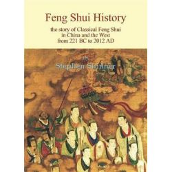 Feng Shui History, The Story of Classical Feng Shui in China and the West from 221 BC to 2012 AD by Stephen Skinner, 9780738737850.