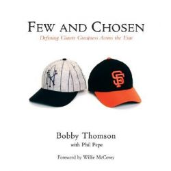 Few and Chosen, Defining Giants Greatness Across the Eras by Bobby Thomson, 9781572438545.
