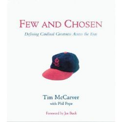 Few and Chosen Cardinals, Defining Cardinal Greatness Across the Eras by Tim McCarver, 9781572434837.