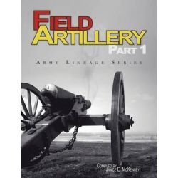 Field Artillery Part 1 (Army Lineage Series) by Janice E. McKenney, 9781780396446.