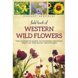 Field Book of Western Wild Flowers, The Ultimate Guide to Flowers Growing West of the Rocky Mountains by Margaret Armstrong, 9781628737950.