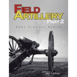 Field Artillery Part 2 (Army Lineage Series) by Janice E. McKenney, 9781780396453.