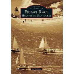 Figawi Race, Hyannis to Nantucket by Joe Hoffman, 9780738599175.