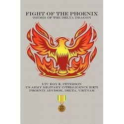 Fight of the Phoenix, Order of the Delta Dragon by Ltc Roy E. Peterson, 9781463417734.