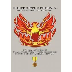 Fight of the Phoenix, Order of the Delta Dragon by Ltc Roy E. Peterson, 9781463417727.