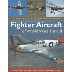 Fighter Aircraft of World Wars I and II, An Illustrated History of Fighter Planes from 1914-1945 by Francis Crosby, 9781844767526.