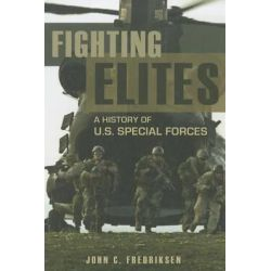 Fighting Elites, A History of U.S. Special Forces by John C. Fredriksen, 9781598848106.