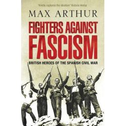 Fighters Against Fascism, British Heroes of the Spanish Civil War by Max Arthur, 9780007330805.