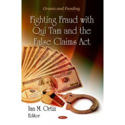 Fighting Fraud with Qui Tam & the False Claims Act by Ian M. Ortiz, 9781616682217.