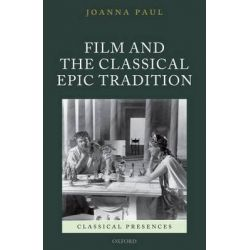 Film and the Classical Epic Tradition by Joanna Paul, 9780199542925.
