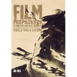Film Propaganda in Britain and Nazi Germany, World War II Cinema by Jo Fox, 9781859738917.