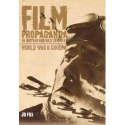Film Propaganda in Britain and Nazi Germany, World War II Cinema by Jo Fox, 9781859738962.