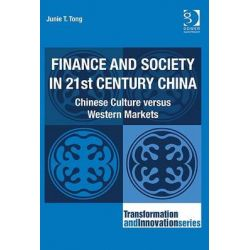 Finance and Society in 21st Century China, Chinese Culture Versus Western Markets by Junie Therese Tong, 9781409401292.
