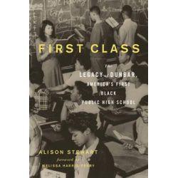 First Class, The Legacy of Dunbar, America's First Black Public High School by Alison Stewart, 9781613740095.
