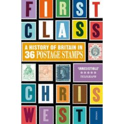 First Class, A History of Britain in 36 Postage Stamps by Christopher West, 9780224095471.