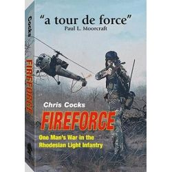 Fireforce, One Man's War in the Rhodesian Light Infantry by Chris Cocks, 9781581606157.