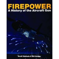 Fire Power, A History of the Aircraft Gun by Scott Vadnais, 9780764307263.