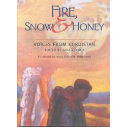 Fire, Snow and Honey, Voices from Kurdistan by Gina Lennox, 9781875684700.