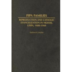 Fipa Families, Reproduction and Catholic Evangelization in Nkansi, Ufipa, 1880-1960 by Kathleen R. Smythe, 9780325071121.