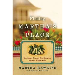 Finding Martha's Place, My Journey Through Sin, Salvation and Lots of Soul Food by Martha Hawkins, 9781439137819.
