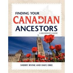 Finding Your Canadian Ancestors, A Beginner's Guide by Sherry Irvine, 9781593313166.