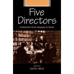 Five Directors, Auteurism from Assayas to Ozon by Kate Ince, 9780719086410.
