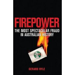 Firepower: The most spectacular fraud in Australian history, The most spectacular fraud in Australian history by Gerard Ryle, 9781741753554.