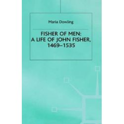 Fisher of Men, A Life of John Fisher, 1469-1535 by Maria Dowling, 9780312223670.