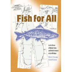Fish for All, An Oral History of Multiple Claims and Divided Sentiment on Lake Michigan by Chiarappa Michael J., 9780870136542.
