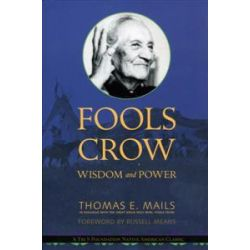 Fools Crow, Wisdom and Power by Thomas E. Mails, 9781571781048.