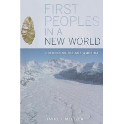 First Peoples in a New World, Colonizing Ice Age America by David J. Meltzer, 9780520267992.