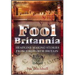 Fool Britannia, Headline Making Stories from Jobsworth Britain by Sue Blackhall, 9781845631178.