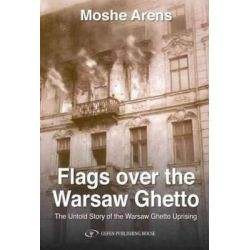 Flags Over the Warsaw Ghetto, The Untold Story of the Warsaw Ghetto Uprising by Moshe Arens, 9789652295279.