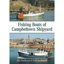 Fishing Boats of Campbeltown Shipyard by Peter Drummond, 9780752447650.