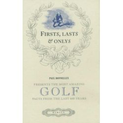 Firsts Lasts and Onlys of Golf, Presenting the Most Amazing Golf Facts from the Last 600 Years by Paul Donnelley, 9780600621744.