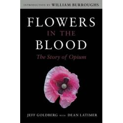Flowers in the Blood, The Story of Opium by Jeff Goldberg, 9781626365407.