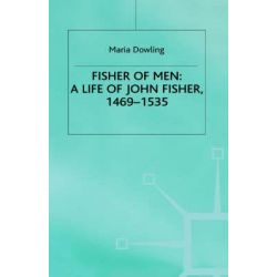 Fisher of Men: A Life of John Fisher, 1469-1535, A Critical Biography by Maria Dowling, 9780333746707.