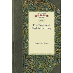 Five Years in an English University by Astor Bristed Charles Astor Bristed, 9781429043380.