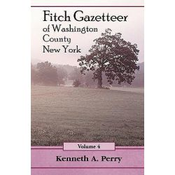 Fitch Gazetteer of Washington County, New York, Volume 4 by Kenneth A Perry, 9780788411823.
