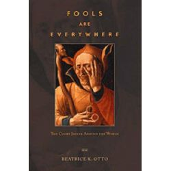 Fools are Everywhere, The Court Jester Around the World by Beatrice K. Otto, 9780226640921.