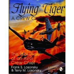 Flying Tiger, A Crew Chief's Story - The War Diary of an AVG Crew Chief by Frank S. Losonsky, 9780764300455.