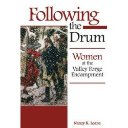 Following the Drum, Women at the Valley Forge Encampment by Nancy K. Loane, 9781597973854.