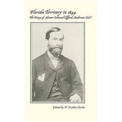 Florida Territory in 1844, The Diary of Master Edward C. Anderson, United States Navy by Edward Anderson, 9780817350369.