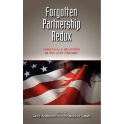 Forgotten Partnership Redux, Canada-U.S. Relations in the 21st Century by Greg Anderson, 9781604977622.